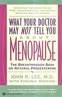 What Your Doctor May Not Tell You About(TM): Menopause: The Breakthrough Book on Natural Progesterone (Paperback)