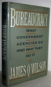 Bureaucracy : what government agencies do and why they do it