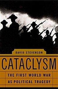 Cataclysm: The First World War As Political Tragedy (Hardcover)