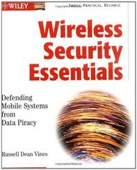 Wireless security essentials : defending mobile systems from data piracy