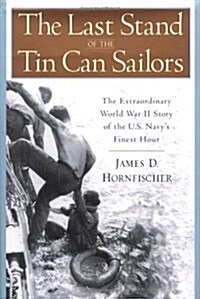 The Last Stand of the Tin Can Sailors: The Extraordinary World War II Story of the U.S. Navys Finest Hour (Hardcover)