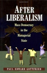 After liberalism : mass democracy in the managerial state