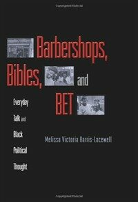 Barbershops, bibles, and BET : everyday talk and Black political thought
