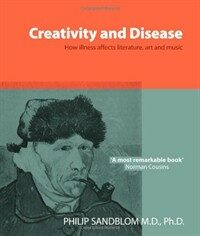 Creativity and disease : how illness affects literature, art, and music 12th ed., rev. and enlarged