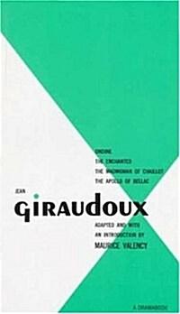 Jean Giraudoux: Four Plays: Volume 1 (Ondine, Enchanted, Madwoman of Challot, Apollo of Bellac) (Paperback)