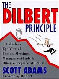 [중고] The Dilbert Principle: A Cubicles-Eye View of Bosses, Meetings, Management Fads & Other Workplace Afflictions (Hardcover, 1st)