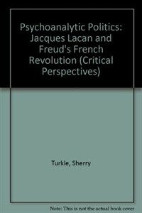 Psychoanalytic politics : Jacques Lacan and Freud's French revolution 2nd ed