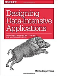 Designing Data-Intensive Applications: The Big Ideas Behind Reliable, Scalable, and Maintainable Systems (Paperback)