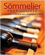 The Sommelier Prep Course : An Introduction to the Wines, Beers, and Spirits of the World (Paperback)