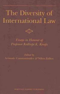 The diversity of international law : essays in honour of professor Kalliopi K. Koufa