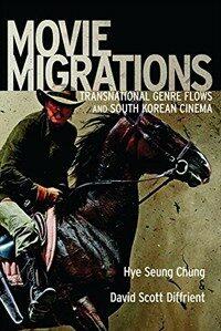 Movie migrations : transnational genre flows and South Korean cinema