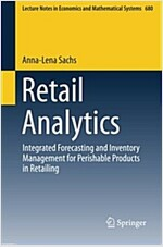 Retail Analytics: Integrated Forecasting and Inventory Management for Perishable Products in Retailing (Paperback, 2015)