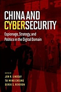 China and Cybersecurity: Espionage, Strategy, and Politics in the Digital Domain (Paperback)
