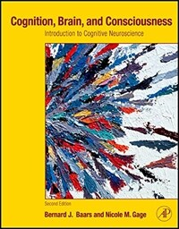 Cognition, brain, and consciousness : introduction to cognitive neuroscience 2nd ed