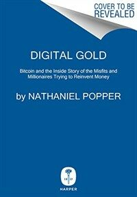 Digital gold : bitcoin and the inside story of the misfits and millionaires trying to reinvent money First Edition