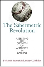 The Sabermetric Revolution: Assessing the Growth of Analytics in Baseball (Paperback)