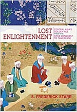 Lost Enlightenment: Central Asia's Golden Age from the Arab Conquest to Tamerlane (Paperback)