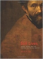 Still Lives: Death, Desire, and the Portrait of the Old Master (Hardcover)