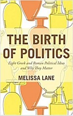 The Birth of Politics: Eight Greek and Roman Political Ideas and Why They Matter (Hardcover)