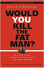 Would You Kill the Fat Man?: The Trolley Problem and What Your Answer Tells Us about Right and Wrong (Paperback)