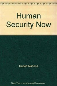 Human security now : protecting and empowering people