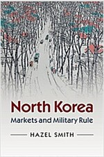 North Korea : Markets and Military Rule (Paperback)