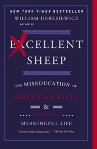 Excellent Sheep: The Miseducation of the American Elite and the Way to a Meaningful Life (Paperback)