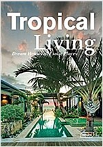 Tropical Living: Dream Houses at Exotic Places (Hardcover)