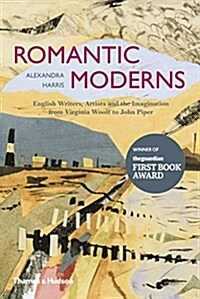 Romantic Moderns : English Writers, Artists and the Imagination from Virginia Woolf to John Piper (Paperback)