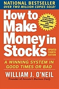 How to Make Money in Stocks: A Winning System in Good Times and Bad, Fourth Edition (Paperback, 4, Updated)