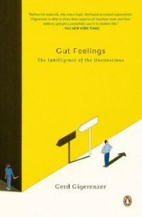 Gut feelings : the intelligence of the unconscious