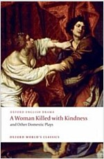 A Woman Killed with Kindness and Other Domestic Plays (Paperback)
