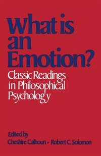 What is an emotion? : classic readings in philosophical psychology