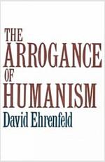 The Arrogance of Humanism (Paperback)