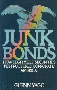 Junk bonds : how high yield securities restructured corporate America