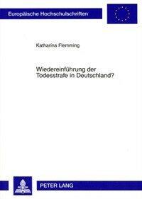 Wiedereinfü̈hrung der Todesstrafe in Deutschland? : verfassungsrechtliche, international- und europarechtliche Aspekte