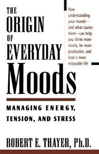 The origin of everyday moods : managing energy, tension, and stress