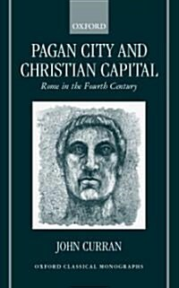 Pagan City and Christian Capital : Rome in the Fourth Century (Hardcover)