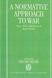 A Normative approach to war : peace, war, and justice in Hugo Grotius