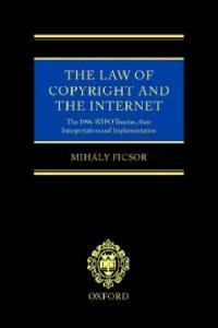 The law of copyright and the Internet : the 1996 WIPO treaties their interpretation and implementation