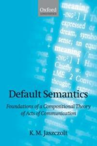 Default semantics : foundations of a compositional theory of acts of communication
