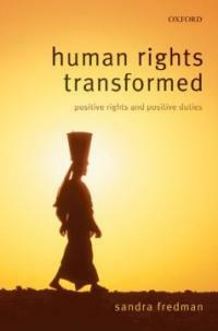 Human rights transformed : positive rights and positive duties