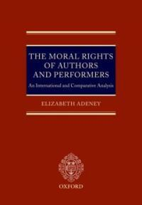 The moral rights of authors and performers : an international and comparative analysis