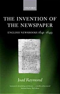 The Invention of the Newspaper : English Newsbooks 1641-1649 (Paperback)