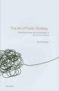 The art of public strategy : mobilizing power and knowledge for the common good
