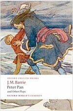 Peter Pan and Other Plays : The Admirable Crichton; Peter Pan; When Wendy Grew Up; What Every Woman Knows; Mary Rose (Paperback)