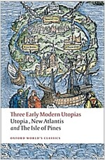 Three Early Modern Utopias : Thomas More: Utopia / Francis Bacon: New Atlantis / Henry Neville: The Isle of Pines (Paperback)