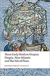 Three Early Modern Utopias : Thomas More: Utopia / Francis Bacon: New Atlantis / Henry Neville: The Isle of Pines (Paperback)