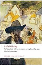 Irish Writing : An Anthology of Irish Literature in English 1789-1939 (Paperback)