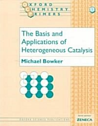 The Basis and Applications of Heterogeneous Catalysis (Paperback)